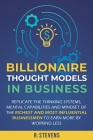 Billionaire Thought Models in Business: Replicate the thinking systems, mental capabilities and mindset of the Richest and Most Influential Businessme Cover Image