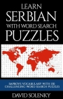 Learn Serbian with Word Search Puzzles: Learn Serbian Language Vocabulary with Challenging Word Find Puzzles for All Ages Cover Image