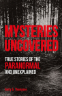Mysteries Uncovered: True Stories of the Paranormal and Unexplained Cover Image