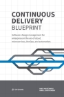 Continuous Delivery Blueprint: Software change management for enterprises in the era of cloud, microservices, DevOps, and automation. Cover Image