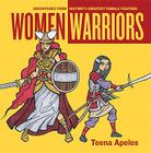 Women Warriors: Adventures from History's Greatest Female Fighters Cover Image