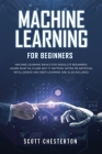 Machine Learning for Beginners: Machine Learning Basics for Absolute Beginners. Learn What ML Is and Why It Matters. Notes on Artificial Intelligence Cover Image