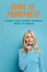 Guide To Menopause: Things That Every Woman Need To Know: Crazy Menopause Stories Cover Image