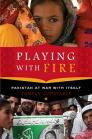 Playing with Fire: Pakistan at War with Itself Cover Image