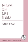 Essays on Life Itself (Complexity in Ecological Systems) Cover Image
