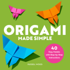 Origami Made Simple: 40 Easy Models with Step-By-Step Instructions Cover Image