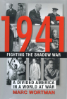 1941: Fighting the Shadow War: A Divided America in a World at War Cover Image