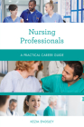Nursing Professionals: A Practical Career Guide Cover Image