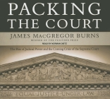 Packing the Court: The Rise of Judicial Power and the Coming Crisis of the Supreme Court Cover Image