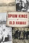 Opium Kings of Old Hawaii (True Crime) Cover Image