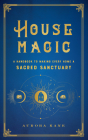 House Magic: A Handbook to Making Every Home a Sacred Sanctuary (Mystical Handbook) Cover Image