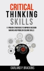 Critical Thinking Skills: 11 Proven Strategies To Improve Decision Making And Problem Solving Skills Cover Image