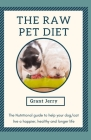The Raw Pet Diet: The nutritional guide to help your cat/dog live a happier, healthy and longer life Cover Image