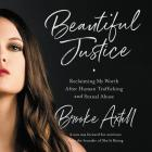 Beautiful Justice Lib/E: Reclaiming My Worth After Human Trafficking and Sexual Abuse Cover Image