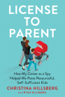 License to Parent: How My Career As a Spy Helped Me Raise Resourceful, Self-Sufficient Kids Cover Image