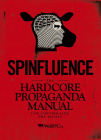 Spinfluence: The Hardcore Propaganda Manual for Controlling the Masses Cover Image