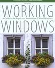 Working Windows: A Guide to the Repair and Restoration of Wood Windows Cover Image