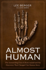 Almost Human: The Astonishing Tale of Homo naledi and the Discovery That Changed Our Human Story Cover Image