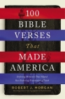 100 Bible Verses That Made America: Defining Moments That Shaped Our Enduring Foundation of Faith Cover Image