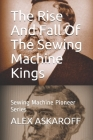 The Rise And Fall Of The Sewing Machine Kings: Sewing Machine Pioneer Series Cover Image