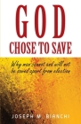God Chose to Save: Why Man Cannot and Will Not be Saved Apart from Election Cover Image