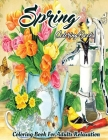 Spring Coloring Book For Adults: Featuring Spring Gardening Blooming Flowers Scenes, Cuter Animals And Charming, Spring Nature Scenes Adults Coloring Cover Image
