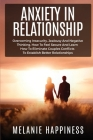Anxiety in Relationship: Overcoming Insecurity, jealousy and Negative Thinking, how to Feel Secure and learn how to eliminate couples conflicts Cover Image