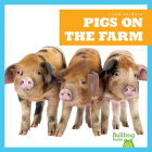 Pigs on the Farm (Farm Animals) Cover Image