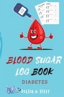 Blood Sugar Log Book Diabetes: Weekly Blood Sugar Diary Diabetic Glucose Tracker Journal Book-4 Time Before-After (Breakfast, Lunch, Dinner, Bedtime) Cover Image