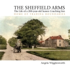 The Sheffield Arms: The Life of a 200-year-old Sussex Coaching Inn, Home of Trading Boundaries Cover Image