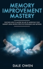 Memory Improvement Mastery: Discover How to Master The Art of Improving your Memory Using Proven Effective Techniques and Methods Cover Image