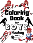 Hockey Coloring Book For Boys Age 8-12: Super Gift For Kids Who Loves NHL Sports League And Ice Hockey - Analytics - De Rue - Wars - Markers - Teen - Cover Image