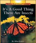 It's a Good Thing There Are Insects (Rookie Read-About Science (Prebound)) Cover Image