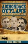 Adirondack Outlaws: Bad Boys and Lawless Ladies Cover Image