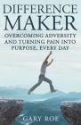 Difference Maker: Overcoming Adversity and Turning Pain into Purpose, Every Day (Adult Edition) Cover Image