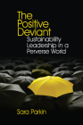The Positive Deviant: Sustainability Leadership in a Perverse World Cover Image