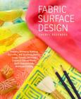 Fabric Surface Design: Painting, Stamping, Rubbing, Stenciling, Silk Screening, Resists, Image Transfer, Marbling, Crayons & Colored Pencils, Batik, Nature Prints, Monotype Printing Cover Image