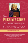 The Pilgrim's Story: The Life and Spirituality of St. Ignatius Loyola Cover Image