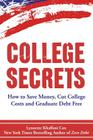 College Secrets: How to Save Money, Cut College Costs and Graduate Debt Free Cover Image