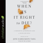 When Is It Right to Die? Lib/E: A Comforting and Surprising Look at Death and Dying Cover Image