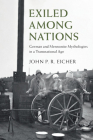 Exiled Among Nations: German and Mennonite Mythologies in a Transnational Age (Publications of the German Historical Institute) Cover Image