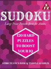 Sudoku Large Print Puzzle Book for Adults: 120 HARD Puzzles to Boost Your IQ Cover Image
