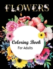 Flowers Coloring Book for Adults: Awasome Flower Designs, Stress Relieving Designs for Adults Relaxation Cover Image