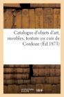 Catalogue d'Objets d'Art, Meubles, Tenture En Cuir de Cordoue Cover Image
