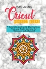 Cricut project ideas: A Complete Guide with Illustrations, Tips, and Tricks Suitable for Beginners and Advanced Cover Image