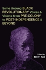 Some Unsung Black Revolutionary Voices and Visions from Pre-Colony to Post-Independence and Beyond Cover Image