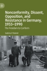 Nonconformity, Dissent, Opposition, and Resistance in Germany, 1933-1990: The Freedom to Conform Cover Image