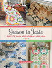 Season to Taste: Quilts to Warm Your Home All Year Long Cover Image