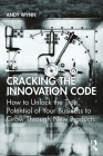 Cracking the Innovation Code: How to Unlock the True Potential of Your Business to Grow Through New Products Cover Image