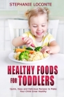 Healthy Foods for Toddlers: Quick, Easy and Delicious Recipes to Make Your Child Grow Healthy Cover Image
